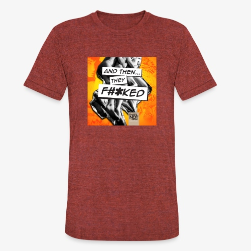 And Then They FKED Cover - Unisex Tri-Blend T-Shirt