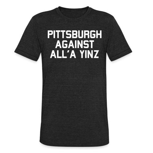 Pittsburgh Against All'a Yinz - Unisex Tri-Blend T-Shirt