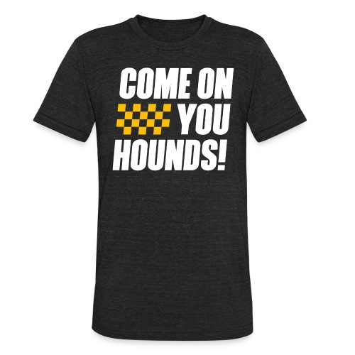 Come On You Hounds! - Unisex Tri-Blend T-Shirt