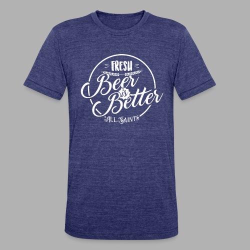 Fresh Beer is Better - Unisex Tri-Blend T-Shirt
