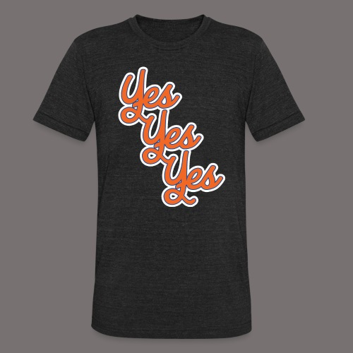 Yes Yes Yes - Unisex Tri-Blend T-Shirt