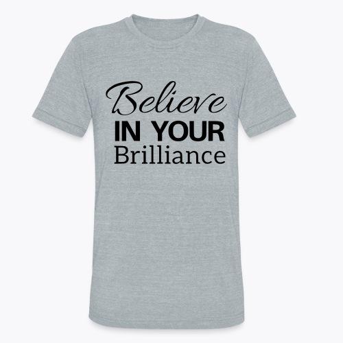 Believe in your Brilliance - Unisex Tri-Blend T-Shirt