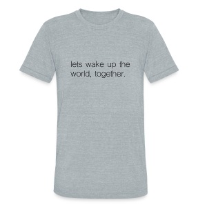 lets wake up the world, together. - Unisex Tri-Blend T-Shirt