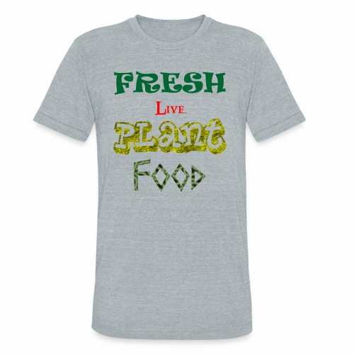 Fresh Live Plant Food - Unisex Tri-Blend T-Shirt