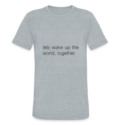 lets wake up the world, together. - Unisex Tri-Blend T-Shirt