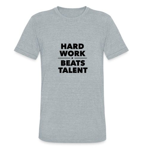 HARD WORK VS TALENT - Unisex Tri-Blend T-Shirt