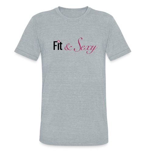 Fit And Sexy - Unisex Tri-Blend T-Shirt