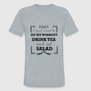 Workout, drink tea and eat salad - Unisex Tri-Blend T-Shirt by American Apparel