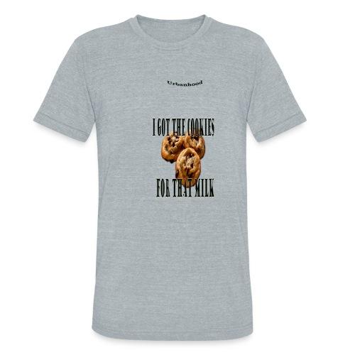 I got cookie 4 milk ladies t-shirt - Unisex Tri-Blend T-Shirt