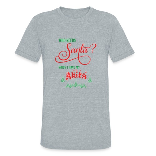 Akita Who needs Santa with tree - Unisex Tri-Blend T-Shirt