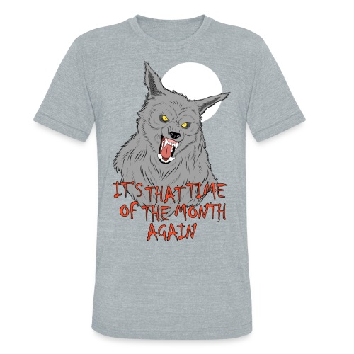That Time of the Month - Unisex Tri-Blend T-Shirt