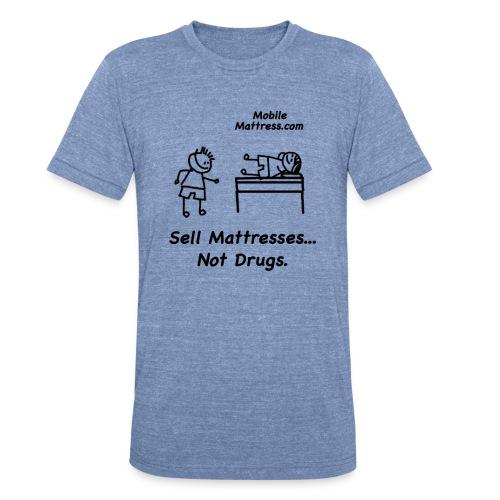 Sell Mattresses Not Drugs - Unisex Tri-Blend T-Shirt