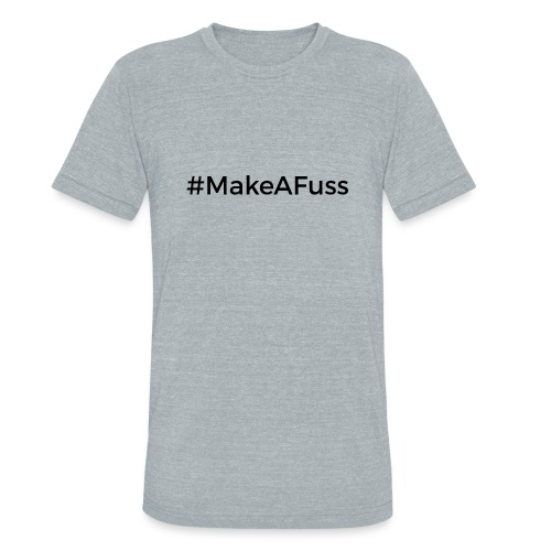 Make a Fuss hashtag - Unisex Tri-Blend T-Shirt