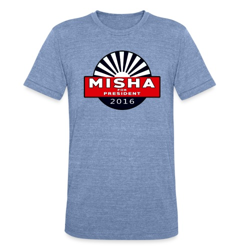 Misha For President - Unisex Tri-Blend T-Shirt