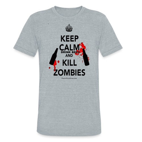 Keep Calm Drink Beer And Kill Zombies - Unisex Tri-Blend T-Shirt