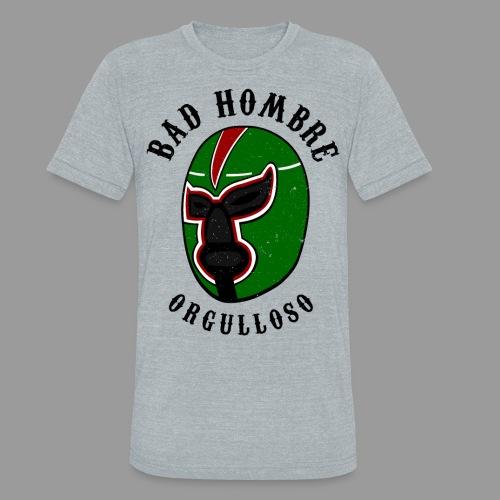 Proud Bad Hombre (Bad Hombre Orgulloso) - Unisex Tri-Blend T-Shirt