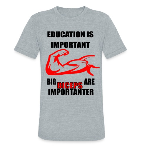 Education is important, big biceps are important - Unisex Tri-Blend T-Shirt