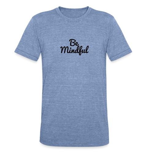 Be Mindful - Unisex Tri-Blend T-Shirt