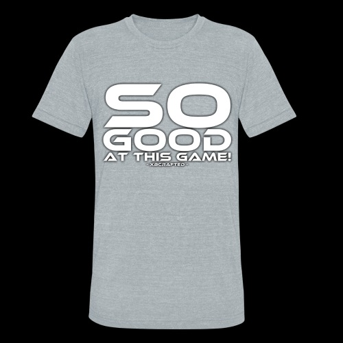 So Good at This Game! - Unisex Tri-Blend T-Shirt