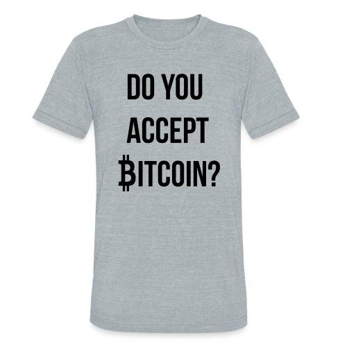 Do You Accept Bitcoin - Unisex Tri-Blend T-Shirt