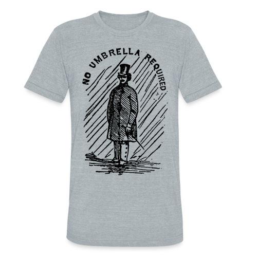 no umbrella requiered - Unisex Tri-Blend T-Shirt