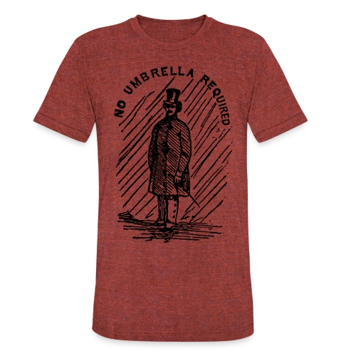 no umbrella requiered - Unisex Tri-Blend T-Shirt