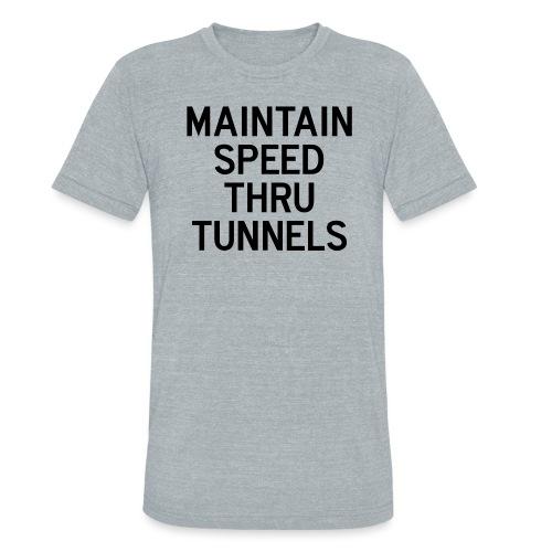Maintain Speed Thru Tunnels (Black) - Unisex Tri-Blend T-Shirt