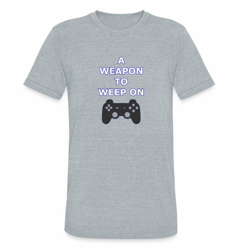 A Weapon to Weep On - Unisex Tri-Blend T-Shirt