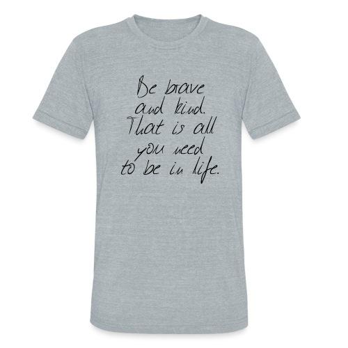 Brave & kind - Unisex Tri-Blend T-Shirt