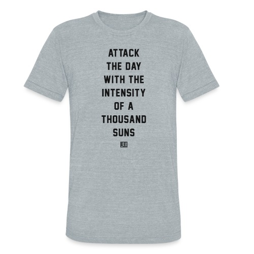 Attack the Day - Unisex Tri-Blend T-Shirt