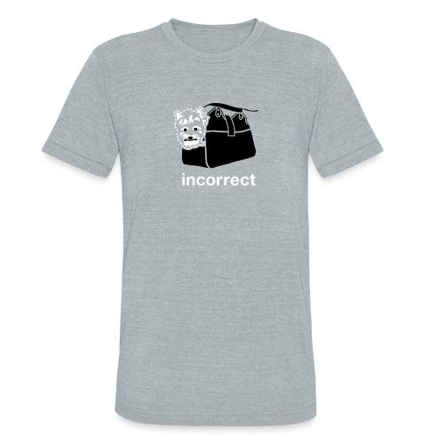 Incorrect: Purse Dog - Unisex Tri-Blend T-Shirt