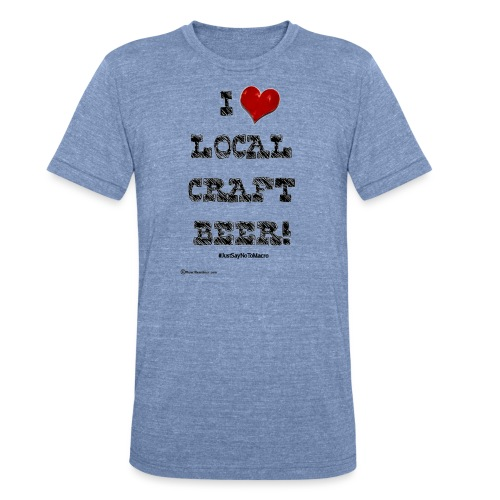 I Love Local Craft Beer! - Unisex Tri-Blend T-Shirt