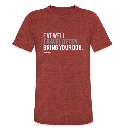 Eat Well. Travel Often. Bring Your Dog. - Unisex Tri-Blend T-Shirt
