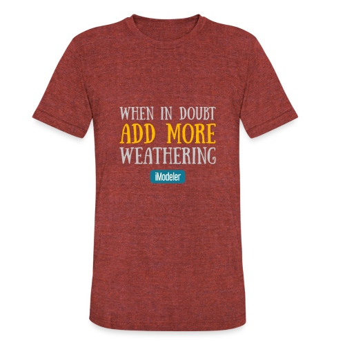 When In Doubt Add More Weathering - Unisex Tri-Blend T-Shirt