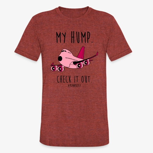 My Hump, Check it out! (Black Writing) - Unisex Tri-Blend T-Shirt