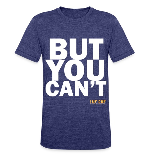 BUT YOU CAN'T - Unisex Tri-Blend T-Shirt