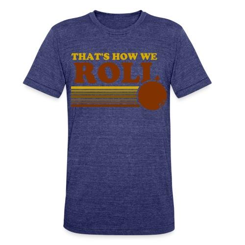 we_roll - Unisex Tri-Blend T-Shirt