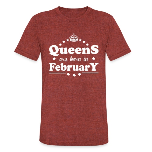 Queens are born in February - Unisex Tri-Blend T-Shirt