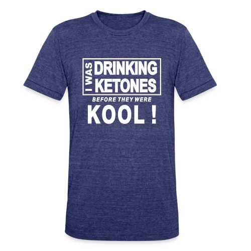 I was drinking ketones before they were kool - Unisex Tri-Blend T-Shirt