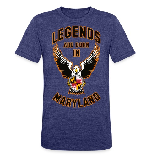 Legends are born in Maryland - Unisex Tri-Blend T-Shirt