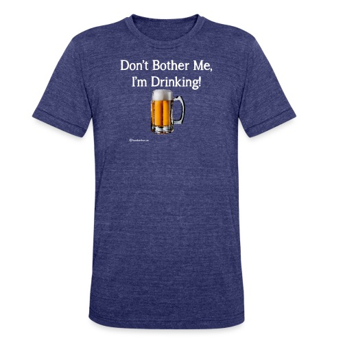 Don't Bother Me I'm Drinking Women's Long Sleeve T - Unisex Tri-Blend T-Shirt