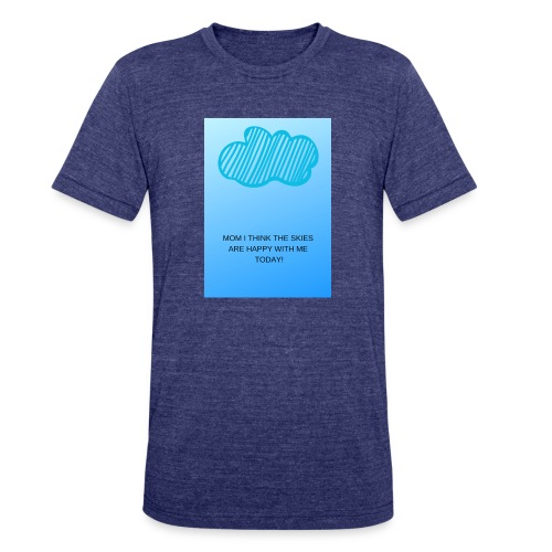 MOM I THINK THE SKIES ARE HAPPY WITH ME TODAY - Unisex Tri-Blend T-Shirt