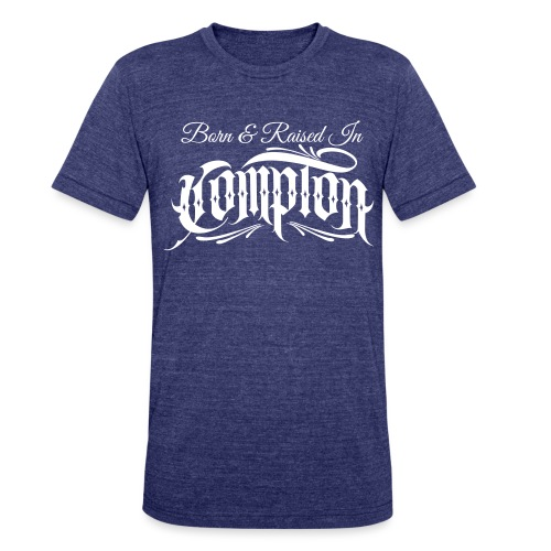 born and raised in Compton - Unisex Tri-Blend T-Shirt