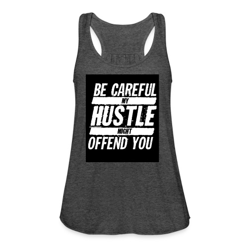 My Hustle Might Offend You - Women's Flowy Tank Top by Bella