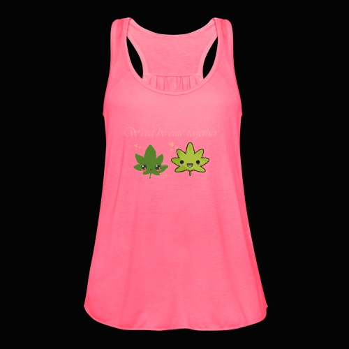 Weed Be Cute Together - Women's Flowy Tank Top by Bella