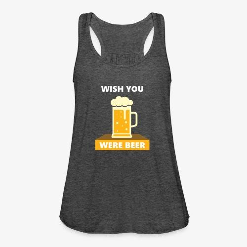 wish you were beer - Women's Flowy Tank Top by Bella