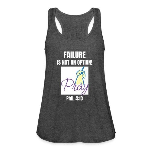 Failure Is NOT an Option! - Women's Flowy Tank Top by Bella