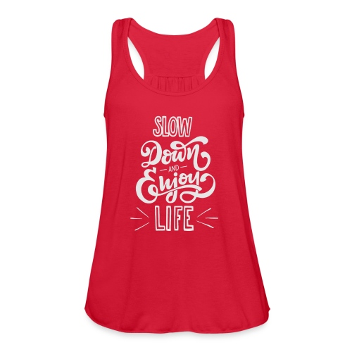 Slow down and enjoy life - Women's Flowy Tank Top by Bella