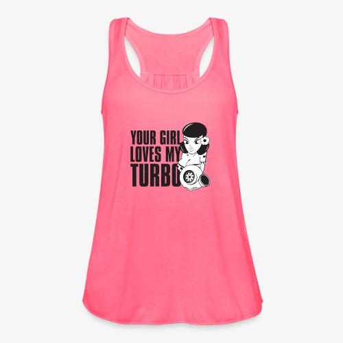 you girl loves my turbo - Women's Flowy Tank Top by Bella