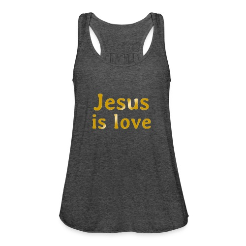 Jesus is love - Women's Flowy Tank Top by Bella